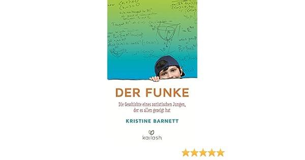 Der Funke: Die Geschichte eines autistischen Jungen, der es allen ...