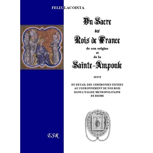 Du sacre des rois de France : De son origine et de la Sainte-Ampoule