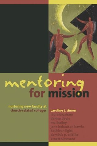 Mentoring for Mission: Nurturing New Faculty at Church-related Colleges