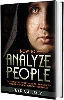 How to Analyze People: The Ultimate Beginner's Guide to Learn How to Analyze People with Efficient Techniques (English Edition) par [Joly, Jessica]