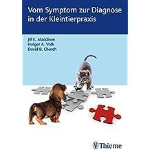 Vom Symptom zur Diagnose in der Kleintierpraxis