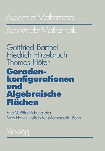 Geradenkonfigurationen und Algebraische Flächen: Eine Veröffentlichung des Max-Planck-Instituts für Mathematik, Bonn (Aspekte der Mathematik) (German Edition)