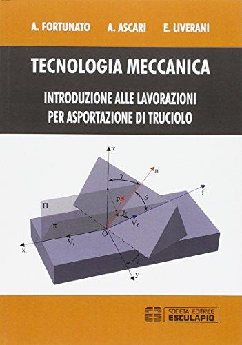 Tecnologia meccanica. Introduzione alle lavorazioni per asportazione di trucioli
