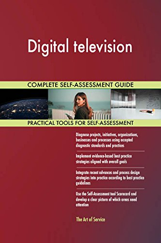 Digital television All-Inclusive Self-Assessment - More than 670 Success Criteria, Instant Visual Insights, Comprehensive Spreadsheet Dashboard, Auto-Prioritized for Quick Results -