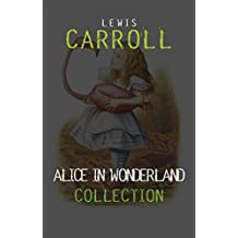 Alice in Wonderland Collection – All Four Books: Alice in Wonderland, Alice Through the Looking Glass, Hunting of the Snark and Alice Underground