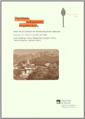 Territori, urbanisme, arquitectura: Actes del VI Seminari de Turisme Rural de Catalunya. Joanetes, 27 i 28 de novembre de 2006 (Diversitas)
