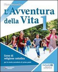 L'avventura della vita. Con Vangeli e Atti degli Apostoli. Per la Scuola media. Con CD-ROM. Con espansione online: 1