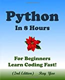 PYTHON: In 8 Hours, For Beginners, Learn Coding Fast! (2nd Edition)
