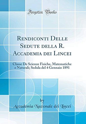 Best Sellers Free eBook Rendiconti Delle Sedute della R. Accademia dei Lincei: Classe De Scienze Fisiche, Matematiche e Naturali; Sedula del 4 Gennaio 1891 (Classic Reprint) iBook