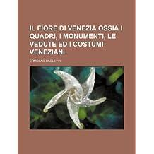 Il Fiore Di Venezia Ossia I Quadri, I Monumenti, Le Vedute Ed I Costumi Veneziani