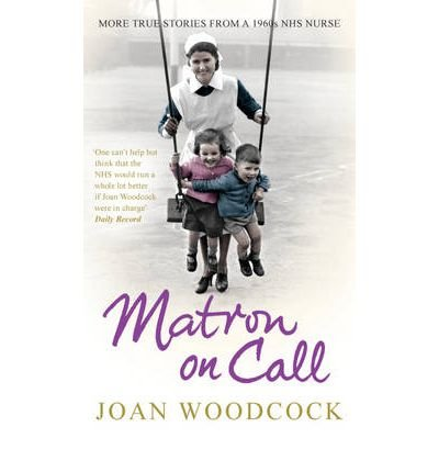 [(Matron on Call: More True Stories of a 1960s NHS Nurse)] [ By (author) Joan Woodcock ] [May, 2012]