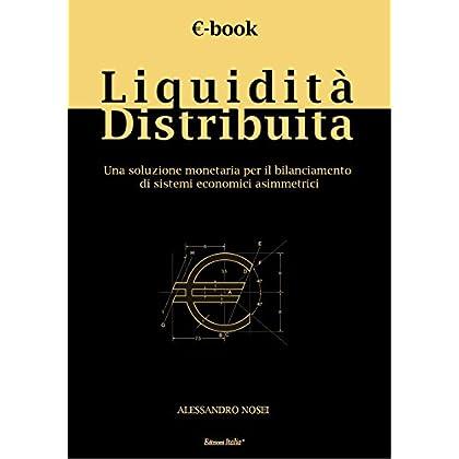 Liquidità Distribuita. Una Soluzione Monetaria Per Il Bilanciamento Di Sistemi Economici Asimmetrici