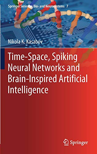 Time-Space, Spiking Neural Networks and Brain-Inspired Artificial Intelligence (Springer Series on Bio- and Neurosystems, Band 7) (Time Series, Neural Network)