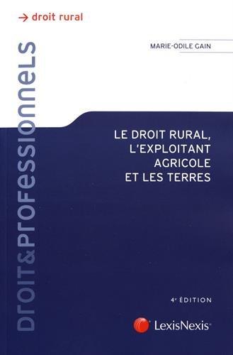 Le droit rural, l'exploitation agricole et les terres par Marie-Odile Gain