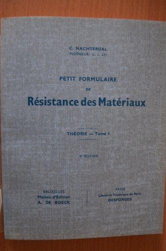Petit formulaire de résistance des matériaux : à l'usage des élèves des écoles industrielles, par A. Nachtergal,... et C. Nachtergal,... Tome 1. Théorie. 7e édition par Arthur Nachtergal
