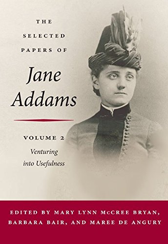 [The Selected Papers of Jane Addams: Venturing into Usefulness v. 2] (By: Jane Addams) [published: January, 2010]