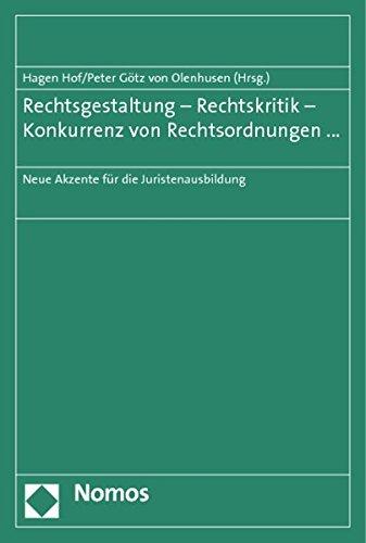 Rechtsgestaltung - Rechtskritik - Konkurrenz von Rechtsordnungen ...: Neue Akzente für die Juristenausbildung