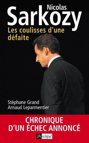 Nicolas Sarkozy. Les coulisses d'une dfaite: Chronique d'un chec annonc