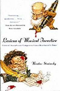 Lexicon Of Musical Invective Critical Assaults On Composers Since Beethovens Time from W. W. Norton & Co.