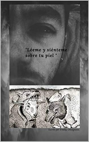 Léeme y Siénteme sobre tu piel: Romanticismo, perversión, amor en solo una palabra por Freddy Ramírez Bedoya.