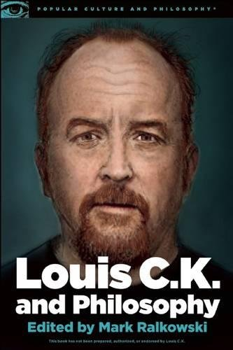 Louis C.K. and Philosophy (Popular Culture and Philosophy)