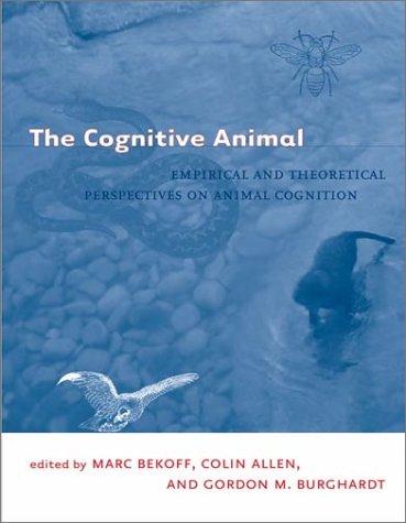 The Cognitive Animal - Empirical & Theoretical Perspectives on Animal Cognition: Empirical and Theoretical Perspectives on Animal Cognition (A Bradford Book) por Marc Bekoff