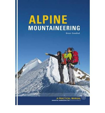 [(Alpine Mountaineering: Essential Knowledge for Budding Alpinists)] [ By (author) Bruce Goodlad ] [October, 2011]