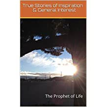 True Stories of Inspiration & General Interest: The Prophet of Life (English Edition)