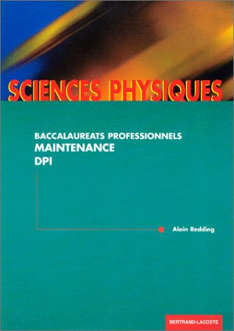 Sciences physiques : Baccalaureats professionnels - Maintenance, DPI par Alain Redding