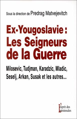 Ex-Yougoslavie : les seigneurs de la guerre par Collectif