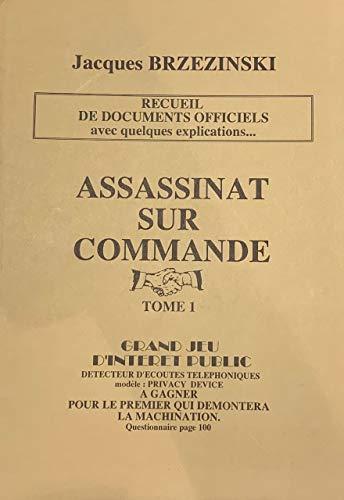 Assassinat sur commande : Recueil de documents officiels avec quelques explications