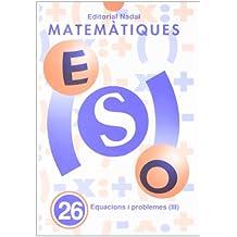 Eso - Matematiques 26 - Equacions I Problemes Iii (Eso - Matematiques Quad.)