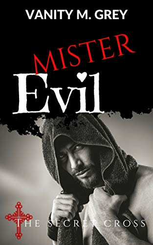 Mister Evil: The Secret Cross (Band 2, Damian & Victoria) von [Grey, Vanity M.]
