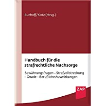 Handbuch für die strafrechtliche Nachsorge: Bewährungsfragen – Strafvollstreckung – Gnade – Berufliche Auswirkungen