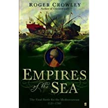 By Roger Crowley Empires of the Sea: The Final Battle for the Mediterranean, 1521-1580 (First 1st Edition) [Hardcover]