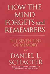 How the Mind Forgets and Remembers: The Seven Sins of Memory