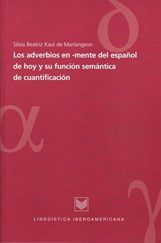 Los adverbios en -mente del español de hoy y su función semántica de cuantificación (Lingüística Iberoamericana nº 16) por Silvia Beatriz Kaul de Marlangeon