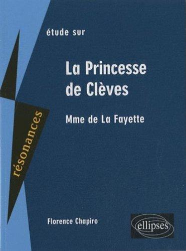 Etude sur Madame de La Fayette, La Princesse de Clèves par Florence Chapiro