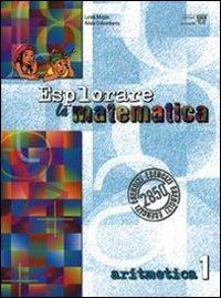 Esplorare la matematica. Aritmetica. Per la Scuola media: 1