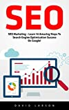 SEO: SEO Marketing – Learn 14 Amazing Steps To Search Engine Optimization Success On Google! (Google analytics, Webmaster, Website traffic) (English Edition)