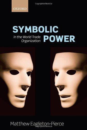 Symbolic Power in the World Trade Organization 1st edition by Eagleton-Pierce, Matthew (2013) Hardcover