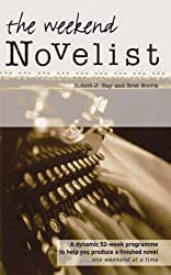The Weekend Novelist: A Dynamic 52-week Programme to Help You Produce a Finished Novel .........One Weekend at a Time