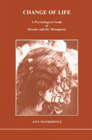 Change of Life: Psychological Study of the Menopause (Studies in Jungian Psychology by Jungian Analysts) by Ann Mankowitz (1984-05-01)