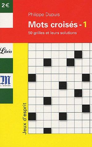 Mots croisés : Tome 1, 50 grilles et leurs solutions par Philippe Dupuis