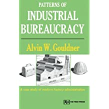 Patterns of Industrial Bureaucracy: Case Study of Modern Factory Administration