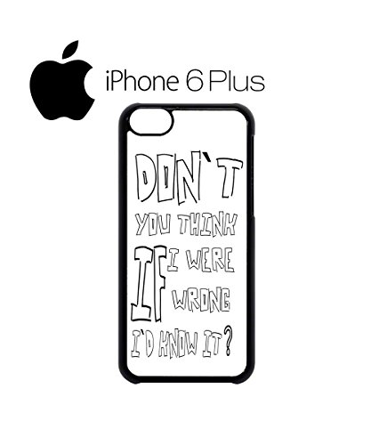 Don`t You Think I Would Know It Mobile Cell Phone Case Cover iPhone 6 Plus Black Schwarz