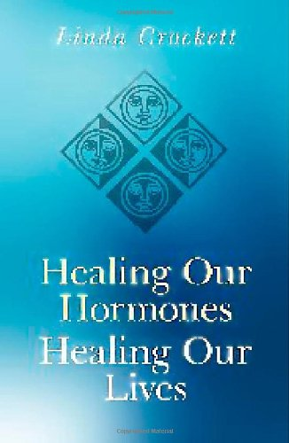 Healing Our Hormones, Healing Our Lives: Solutions to Common Hormonal Conditions por Linda Crockett