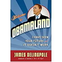 [(Welcome to Obamaland: I Have Seen Your Future and it Doesn't Work)] [Author: James Delingpole] published on (February, 2009)