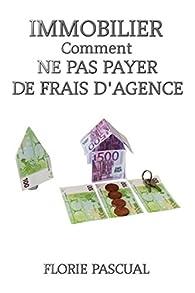 Comment ne pas payer de frais d'agence par Florie Pascual
