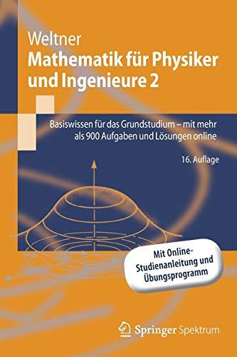Mathematik für Physiker und Ingenieure 2: Basiswissen für das Grundstudium - mit mehr als 900 Aufgaben und Lösungen online (Springer-Lehrbuch)